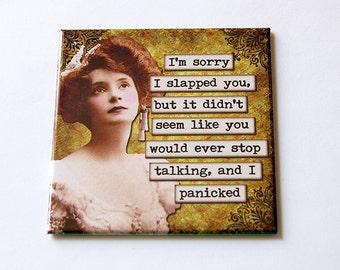 Humorous Magnet, Fridge magnet, Funny Magnet, Humor, Never stop talking, Retro, Kitchen Magnet, magnet, Sassy Women, I slapped you (5691)