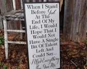 When I stand before God at the End of my Life And Can Say I used Everything You Gave Me Routed Edge wooden sign 12x24