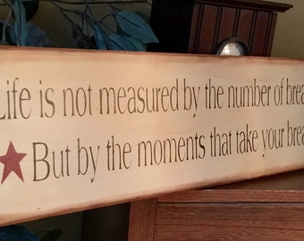 Life Is Not Measured Primitive Wooden Sign