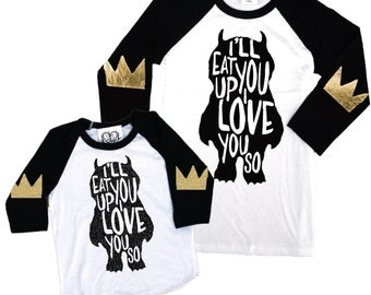 I'll Eat You Up I Love You So. Mommy and Me Shirts. Wild Thing Shirt. Where The Wild Things Are. Crown Elbow Patch. Wild Thing. Kid Birthday