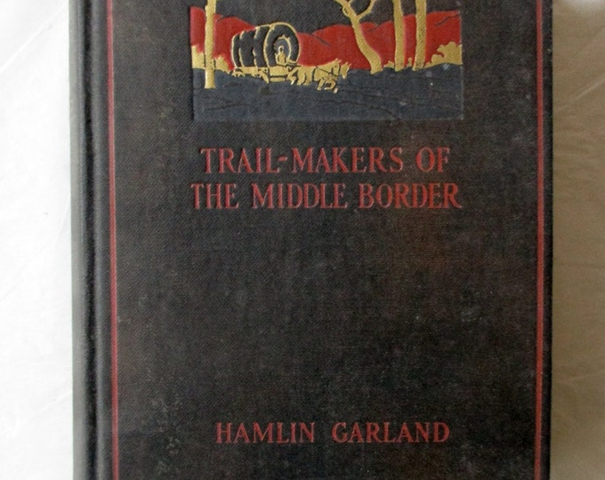 Trail-Makers of the Middle Border, Hamlin Garland, 2nd Reprint October 1926, US History, Pioneers
