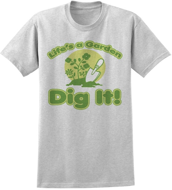 Life 39 S A Garden Dig It Novelty T Shirt Funny Gift For