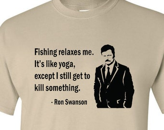 Ron Swanson Parks and Recreation shirt fishing is like yoga