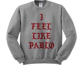 Pablo Sweater, Kanye Sweater, Tumblr Shirt, Pablo Shirt, Kanye Pablo, The Life Of Pablo,  I Feel Like Pablo Sweatshirt Crewneck, Yeezy Shirt