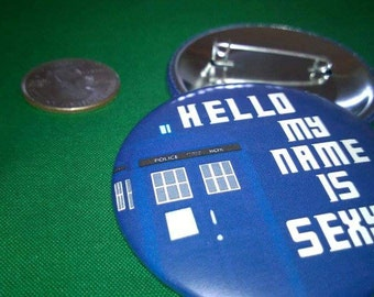 "2.25 Inch Button ""Hello My Name Is Sexy"" Police Box TARDIS"