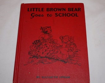 Little Brown Bear Goes to School - 1955 - By Elizabeth Upham - Illustrated By Majorie Hartwell - Illustrated Children's Book