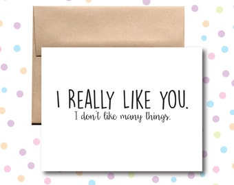 I Really Like You Card. (I Don't Like Many Things). Love Card. Valentine's Day Card.