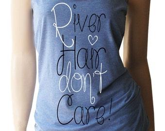 River Hair Don't Care. River Float. Vacation Tanks. River Tanks. River Shirts. Summer Tanks. River Party. Southern Shirts. Summer TShirt