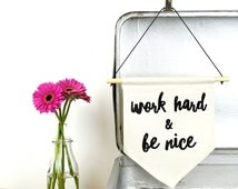 Work Hard and Be Nice - Natural Cotton and Black - Pennant Banner - Hanging Wall Art
