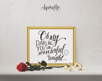 Quote Print Oh my darling you look wonderful tonight Printable Wall Art Decor Poster Digital Typography Calligraphy Wedding Anniversary Gift