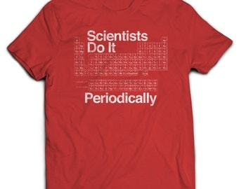 Scientists do it Periodically T-shirt