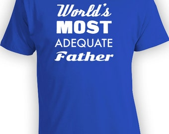 World's Most Adequate Father - Father's Day Shirt Idea, Gifts for Dad On Fathers Day. Awesome Dad Shirt. Mens T-Shirt. CT-123
