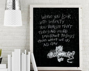 Calvin and Hobbes When You Look Into Infinity There Are More Important Things Than What We Do All Day Poster Typography Lattering