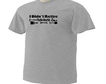 I DIDN'T RETIRE To Be Useful Retirement Funny Humor Aging Retiring T-Shirt