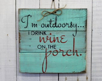 I'm Outdoorsy, I Drink Wine On the Deck, Rustic Decor, Hand Painted Rustic Reclaimed Pallet Wood Sign - Home Decor, Outside Sign, Pool Decor