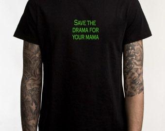 No drama T-shirt, save the drama for your mama, graphic tee, sarcasm, your mama, ladies tshirt, mens tee shirt, funny t, funny shirt