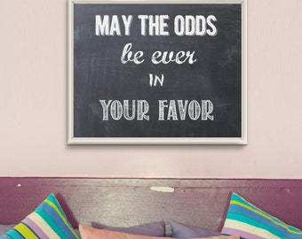 May the Odds be ever in Your Favor, Chalkboard Wall Art - Printable