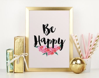 Be Happy Print, Be Happy Printable, 5 x 7, 8 x 10, Inspirational Quote Print, Wall Art, Positive Decor, Printable Wall Decor.