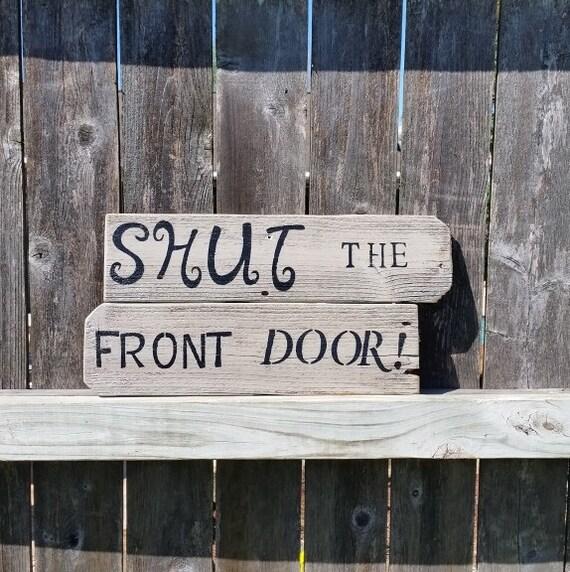 Items similar to shut the front door rustic sign for 1 2 shut the door
