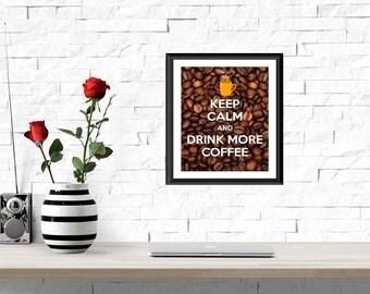Keep Calm and Drink More Coffee Print 8x10, coffee art, coffee decor, coffee wall decor, coffee quote art, keep calm, drink more coffee,