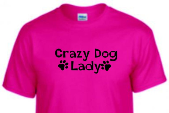Crazy dog lady shirt, dog lover shirt, special dog lady shirt, shirt for dog lover, birthday shirt, shirt for dog lady, dog lady,
