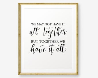 Family Printable, We may not have it all together but together we have it all, Housewarming Gift, Anniversary Gift