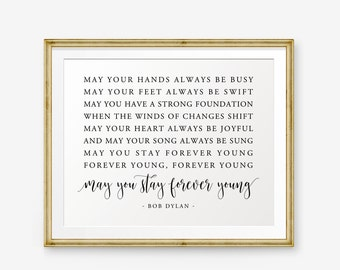 Bob Dylan Quote Printable, May you stay forever young, Song Lyrics art, May your hands always be busy..., Nursery Decor, Home Decor
