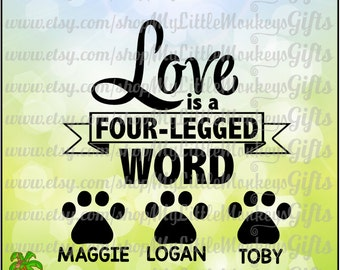 Love is a four-Legged Word Personalize with Your Pets' Name Clipart & Cut File 300 dpi Jpeg Png SVG EPS DXF Format Instant Download