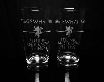 Game of Thrones Quote - That's What I Do I Drink And I Know Things - Tyrion Lannister- Pint Glass Set of Two
