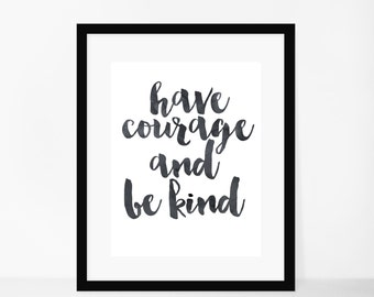Have Courage And Be Kind - Disney Quote Print - A4 Watercolour Print - Typography Print