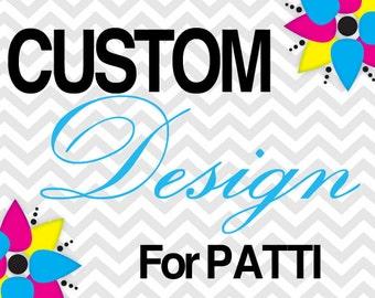 CUSTOM DESIGN for PATTI
