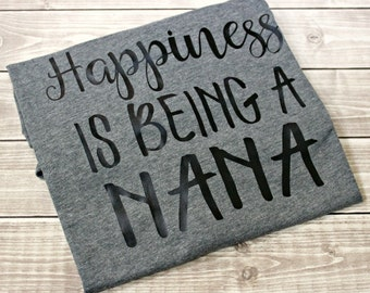 Happiness is being a Nana, Happiness is being a Nana Shirt, Grandma, Grandma Shirt, Nana, Nana Shirt, Mother's Day, Gift, Mom Shirt
