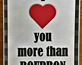 Love You More Than Bourbon | Just Because | Handmade Card | Card for Man | Card for Woman