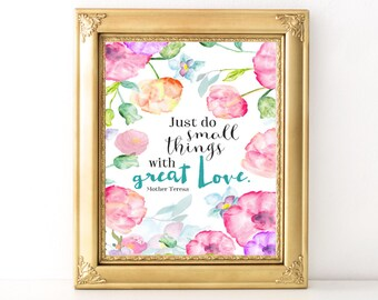 Small Things With Great Love Print / Every Day Spirit / Inspirational Print / Dorm Decor / Words Of Wisdom / Beautiful Typography / Floral