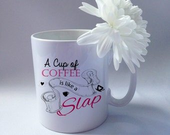 A coffee is like a slap 10oz Ceramic Mug