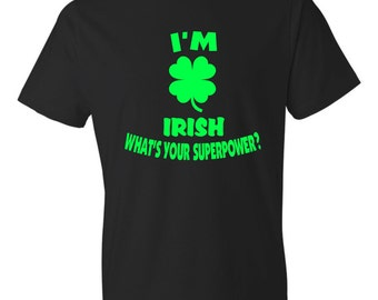 I'm Irish What's your superpower?  Black T-shirt