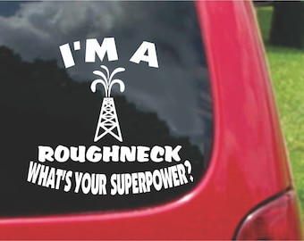 Set (2 Pieces) I'm a Roughneck  What's Your Superpower? Sticker Decals 20 Colors To Choose From.  U.S.A Free Shipping