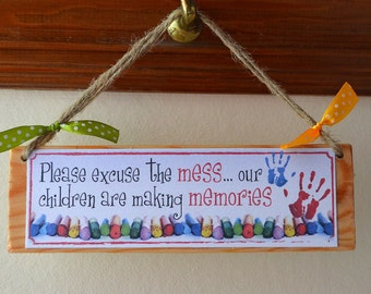 Please excuse the mess... our children are making memories - fun quote wooden plaque
