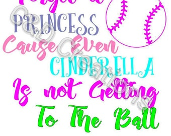 Forget It Princess cause even Cinderella isn't getting to the ball//softball//baseball/Digital File/Svg/dxf/jpg/png////Cricut/Silhouette