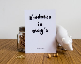 Kindness is Magic - Ricky Gervais Mini Art Print // Derek Quote A6 Print // Kindness Quote Postcard // Home Decoration