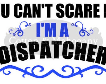 You Can't Scare Me I'm A Dispatcher SVG Cricut