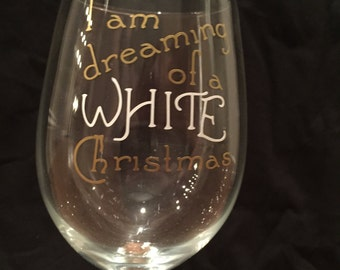 Christmas Wine Glass: I am Dreaming of a WHITE Christmas