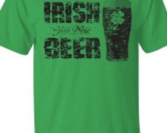 Adult Irish You Were Beer St. Patricks Day T Shirt