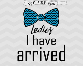 Baby boy svg Ladies i have arrived svg newborn svg new baby SVG files for Silhouette files files Cricut downloads cutting files Cricut files