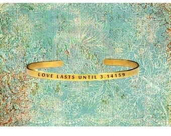 "Love Lasts Until 3.14159 (Forever) - Pi Geeky - Cuff Bracelet Jewelry Hand Stamped 1/4"" Organic, Smooth Texture Copper Brass or Aluminum"