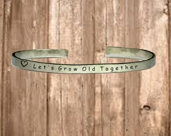 """Let's Grow Old Together - Cuff Bracelet Jewelry Hand Stamped 1/4"""" Organic, Smooth Texture Copper Brass or Aluminum"""