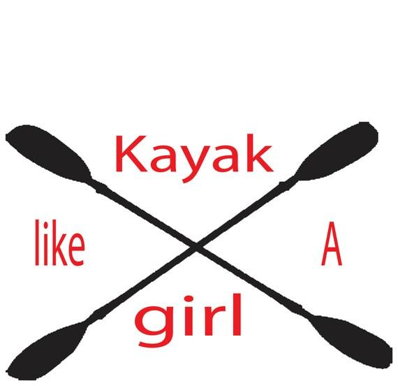 Kayak Like A Girl Vinyl Decal Graphic Uv By Bigteesprinting