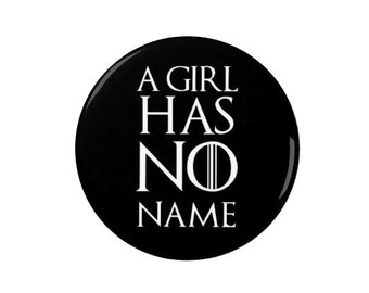 A Girl has No Name - Badge/Magnet - Arya Stark - Quotes -  Game of Thrones - TV