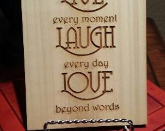 Live every moment,  Laugh every day, Love beyond words wooden etching
