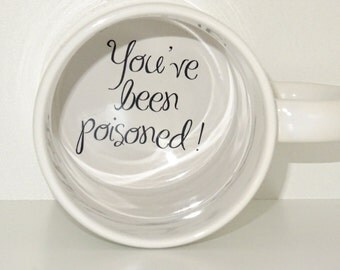 You have been poisoned Coffee Mug, surprize mug, Father, Grandmother, Bottom mug, hidden message, secret message, Funny, Cool, Coffe cup